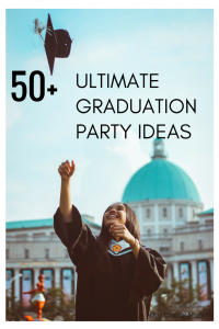 50+ Amazing Ideas To Throw The Ultimate Graduation Party