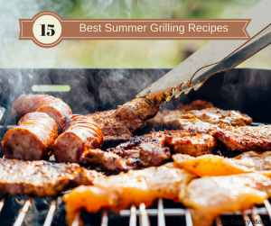 15 Best Grilling Recipes For Summer That You Will Love!